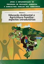 MMA - Apoio à implementação do Programa de Educação Ambiental e Agricultura Familiar nos territórios - Volume 1 - Educação Ambiental e Agricultura Familiar: aspectos introdutórios