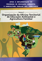 MMA - Apoio à implementação do Programa de Educação Ambiental e Agricultura Familiar nos territórios - Volume 5 - Organização da Oficina Territorial de Educação Ambiental e Agricultura Familiar
