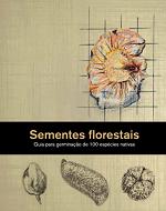Sementes florestais - Guia para germinação de 100 espécies nativas