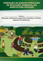 MMA - Formação de Agentes Populares de Educação Ambiental na Agricultura Familiar - Volume 1 - Educação ambiental e agricultura familiar no Brasil: aspectos introdutórios