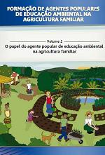 MMA - Formação de Agentes Populares de Educação Ambiental na Agricultura Familiar - Volume 2 - O papel do agente popular de educação ambiental na agricultura familiar