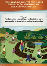 MMA - Formação de Agentes Populares de Educação Ambiental na Agricultura Familiar - Volume 6 - Fundamentos e estratégias pedagógicas para a educação ambiental na agricultura familiar
