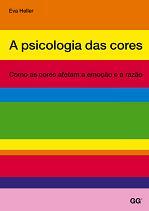 A psicologia das cores - Como as cores afetam a emoção e a razão